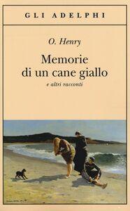 Foto Cover di Memorie di un cane giallo e altri racconti, Libro di O. Henry, edito da Adelphi