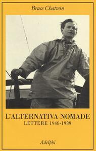 L' alternativa nomade. Lettere 1948-1989 - Bruce Chatwin - copertina