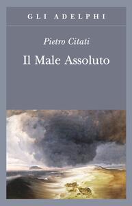 Il male assoluto. Nel cuore del romanzo dell'Ottocento - Pietro Citati - copertina