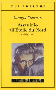Foto Cover di Assassinio all'Étoile du Nord e altri racconti, Libro di Georges Simenon, edito da Adelphi
