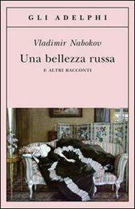 Foto Cover di Una bellezza russa e altri racconti, Libro di Vladimir Nabokov, edito da Adelphi
