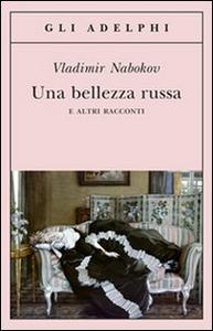 Libro Una bellezza russa e altri racconti Vladimir Nabokov