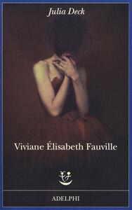 Foto Cover di Viviane Élisabeth Fauville, Libro di Julia Deck, edito da Adelphi