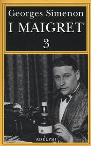 Foto Cover di I Maigret: La balera da due soldi-L'ombra cinese-Il caso Saint-Fiacre-La casa dei fiamminghi-Il porto delle nebbie. Vol. 3, Libro di Georges Simenon, edito da Adelphi