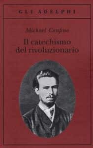Il catechismo del rivoluzionario. Bakunin e l'affare Necaev - Michael Confino - copertina