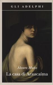 Libro La casa di Araucaíma Álvaro Mutis