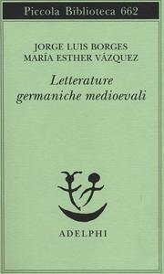 Libro Letterature germaniche medioevali Jorge L. Borges , M. Esther Vázquez