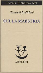 Foto Cover di Sulla maestria, Libro di Junichiro Tanizaki, edito da Adelphi