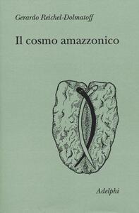 Il cosmo amazzonico. Simbolismo degli indigeni tukano del Vaupés - Gerardo Reichel-Dolmatoff - copertina