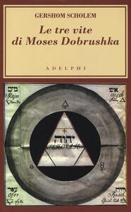 Le tre vite di Moses Dobrushka - Gershom Scholem - copertina