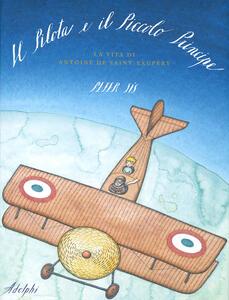 Il Pilota e il Piccolo Principe. La vita di Antoine de Saint-Exupéry - Peter Sís - copertina