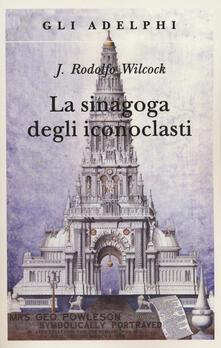 La sinagoga degli iconoclasti - J. Rodolfo Wilcock - copertina
