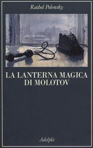 La lanterna magica di Molotov. Viaggio nella storia della Russia - Rachel Polonsky - copertina