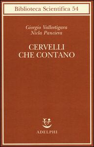 Foto Cover di Cervelli che contano, Libro di Giorgio Vallortigara,Nicla Panciera, edito da Adelphi