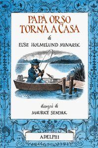 Libro Papà Orso torna a casa Else Holmelund Minarik 0
