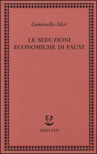 Le seduzioni economiche di Faust - Geminello Alvi - copertina