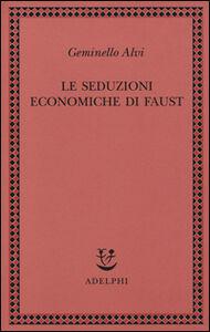 Foto Cover di Le seduzioni economiche di Faust, Libro di Geminello Alvi, edito da Adelphi