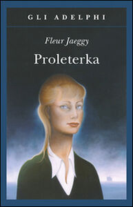 Foto Cover di Proleterka, Libro di Fleur Jaeggy, edito da Adelphi