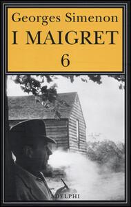 I Maigret: La furia di Maigret-Maigret a New York-Le vacanze di Maigret-Il morto di Maigret-La prima inchiesta di Maigret. Vol. 6 - Georges Simenon - copertina