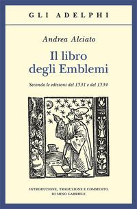 Il Il libro degli emblemi. Secondo le edizioni del 1531 e del 1534. Ediz. illustrata - Alciato Andrea - wuz.it