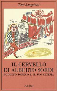 Libro Il cervello di Alberto Sordi. Rodolfo Sonego e il suo cinema Tatti Sanguineti