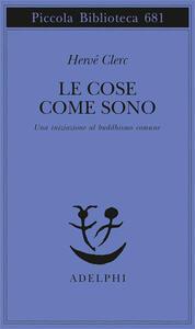 Le cose come sono. Una iniziazione al buddhismo comune - Hervé Clerc - copertina