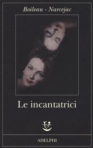 Le incantatrici - Pierre Boileau,Thomas Narcejac - copertina