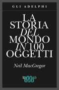 Libro La storia del mondo in 100 oggetti Neil MacGregor