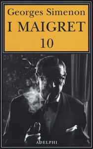I Maigret: Maigret e il ministro-Maigret e il corpo senza testa-La trappola di Maigret-Maigret prende un granchio-Maigret si diverte. Vol. 10 - Georges Simenon - copertina