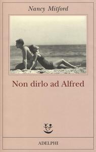 Non dirlo ad Alfred - Nancy Mitford - copertina