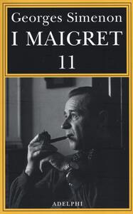 I Maigret: Maigret si mette in viaggio-Gli scrupoli di Maigret-Maigret e i testimoni recalcitranti-Maigret si confida-Maigret in Corte d'Assise. Vol. 11 - Georges Simenon - copertina