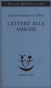 Lettere alle amiche - Louis-Ferdinand Céline - copertina