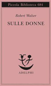 Foto Cover di Sulle donne, Libro di Robert Walser, edito da Adelphi