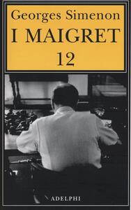 I Maigret: Maigret e i vecchi signori-Maigret e il ladro indolente-Maigret e le persone perbene-Maigret e il cliente del sabato-Maigret e il barbone. Vol. 12 - Georges Simenon - copertina