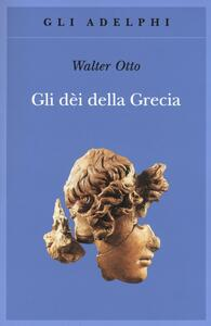 Gli dèi della Grecia. L'immagine del divino nello specchio dello spirito greco - Walter Friedrich Otto - copertina