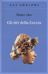 Foto Cover di Gli dèi della Grecia. L'immagine del divino nello specchio dello spirito greco, Libro di Walter F. Otto, edito da Adelphi