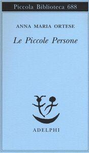 Foto Cover di Le piccole persone. In difesa degli animali e altri scritti, Libro di Anna M. Ortese, edito da Adelphi