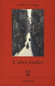 Libro L' altra madre Andrej Longo