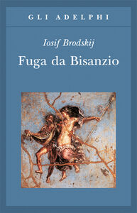 Libro Fuga da Bisanzio Iosif Brodskij