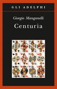 Libro Centuria. Cento piccoli romanzi fiume Giorgio Manganelli