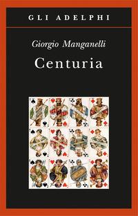 Centuria. Cento piccoli romanzi fiume - Manganelli Giorgio - wuz.it