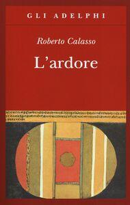 Libro L' ardore Roberto Calasso