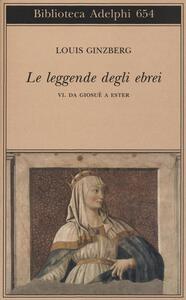 Le leggende degli ebrei. Vol. 6: Da Giosuè a Ester. - Louis Ginzberg - copertina