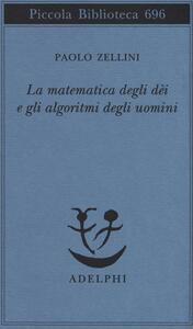 La matematica degli dèi e gli algoritmi degli uomini - Paolo Zellini - copertina