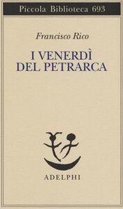Libro I venerdì del Petrarca Francisco Rico