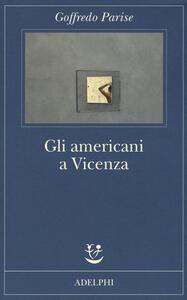 Gli americani a Vicenza e altri racconti 1952-1965 - Goffredo Parise - copertina