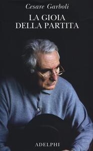 La gioia della partita. Scritti (1950-1977) - Cesare Garboli - copertina