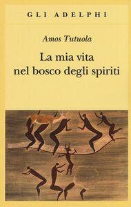 Libro La mia vita nel bosco degli spiriti-Il bevitore di vino di palma Amos Tutuola