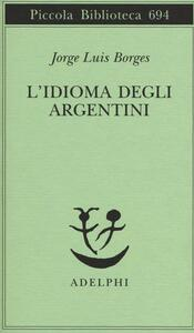 L' idioma degli argentini - Jorge L. Borges - copertina