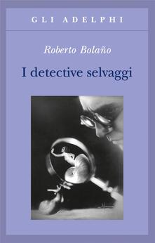 I detective selvaggi - Roberto Bolaño - copertina